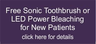 Free Sonic Toothbrush or LED Power Bleaching for New Patients